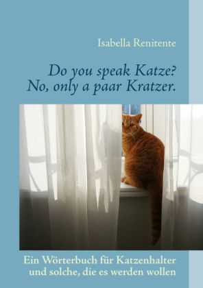 Do you speak Katze? No, only a paar Kratzer.