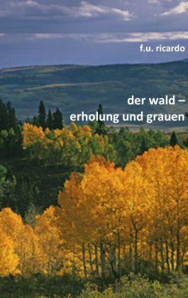 Der Wald - Erholung und Grauen