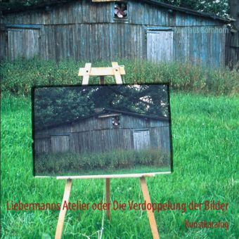Liebermanns Atelier oder Die Verdoppelung der Bilder