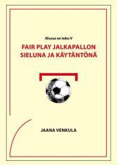 Fair play jalkapallon sieluna ja käytäntönä