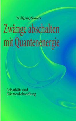 Zwänge abschalten mit Quantenenergie