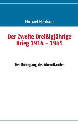 Der Zweite Dreißigjährige Krieg 1914 - 1945