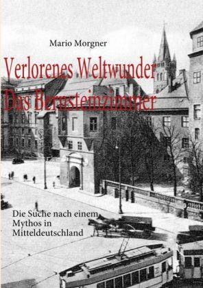Verlorenes Weltwunder - Das Bernsteinzimmer