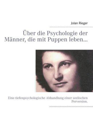 Über die Psychologie der Männer, die mit Puppen leben...