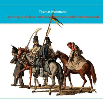 Der Krieg in Sachsen 1809 dargestellt von Geißler und Sauerweid