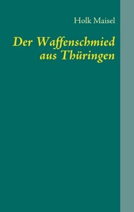 Der Waffenschmied aus Thüringen