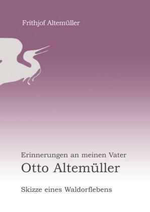 Erinnerungen an meinen Vater Otto Altemüller