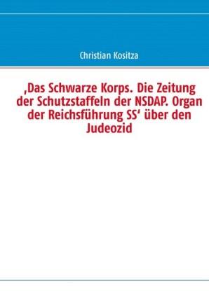 ,Das Schwarze Korps. Die Zeitung der Schutzstaffeln der NSDAP. Organ der Reichsführung SS' über den Judeozid