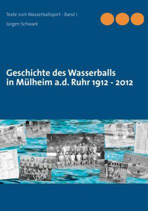 Geschichte des Wasserballs in Mülheim a.d. Ruhr 1912 - 2012