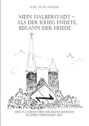 Mein Halberstadt - Als der Krieg endete, begann der Friede