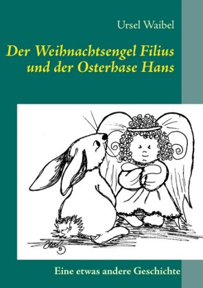 Der Weihnachtsengel Filius und der Osterhase Hans
