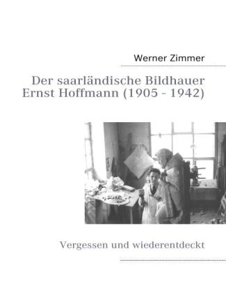 Der saarländische Bildhauer Ernst Hoffmann