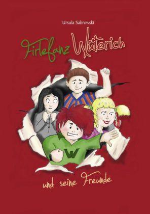 Firlefanz Wüterich und seine Freunde