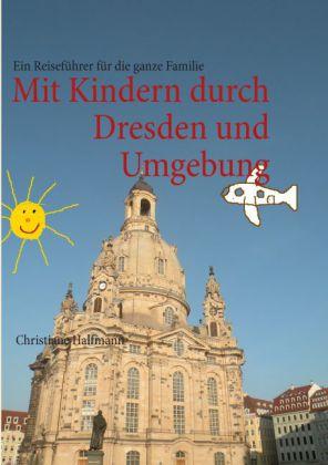 Mit Kindern durch Dresden und Umgebung