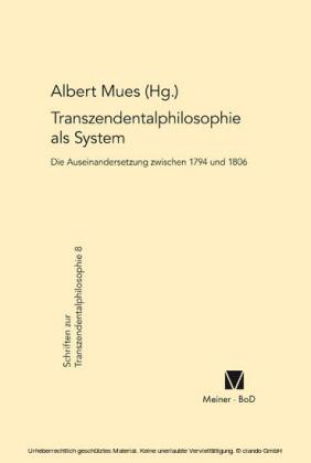 Transzendentalphilosophie als System. Die Auseinandersetzung zwischen 1794 und 1806
