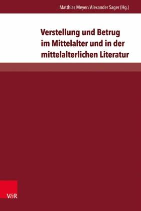 Verstellung und Betrug im Mittelalter und in der mittelalterlichen Literatur