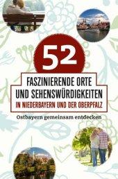 52 faszinierende Orte und Sehenswürdigkeiten in Niederbayern und der Oberpfalz Cover