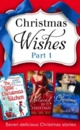 Christmas Wishes Part 1: The Christmas Duchess / Russian Winter Nights / A Shocking Proposition / Unlocking her Innocence / Million Dollar Christmas Proposal / Not Just the Boss's Plaything / The Little Christmas Kitchen (Mills & Boon e-Book Collections)