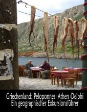 Griechenland: Peloponnes, Athen, Delphi - Ein geographischer Exkursionsführer