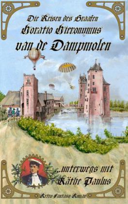 Die Reisen des Graafen Horatio Hieronymus van de Dampmolen