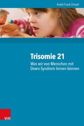 Trisomie 21 - Was wir von Menschen mit Down-Syndrom lernen können Cover