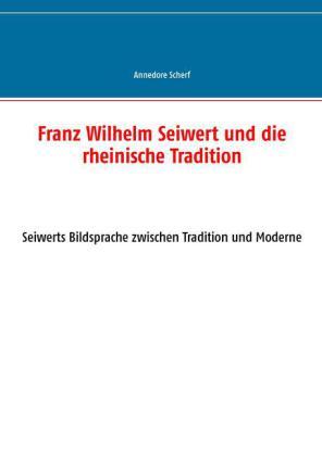 Franz Wilhelm Seiwert und die rheinische Tradition