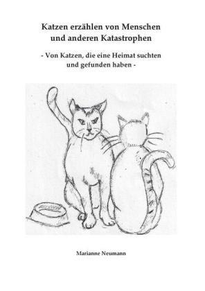 Katzen erzählen von Menschen und anderen Katastrophen