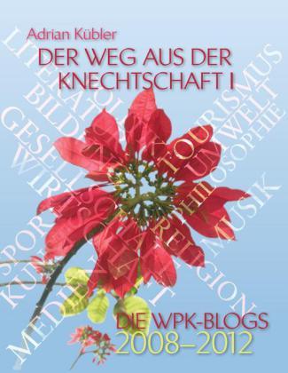 Der Weg aus der Knechtschaft I - Die WPK-Blogs 2008-2012