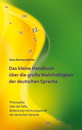 Das kleine Handbuch über die große Wahrhaftigkeit der deutschen Sprache
