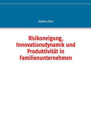 Risikoneigung, Innovationsdynamik und Produktivität in Familienunternehmen