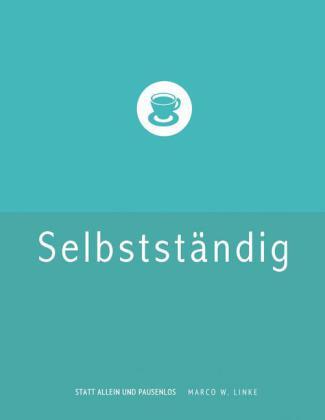 Erfolgreich selbstständig! Handbuch für Freelancer und Existenzgründer (Grafik Design, Webdesign, Fotografie, Text).