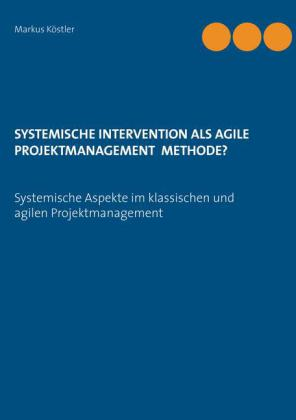 Systemische Intervention als agile Projektmanagement Methode?