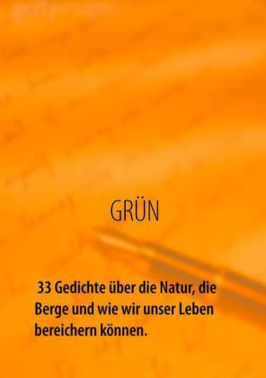 GRÜN - 33 Gedichte über die Natur, die Berge und wie wir unser Leben bereichern können