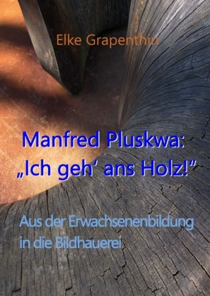 "Manfred Pluskwa: ""Ich geh' ans Holz"""