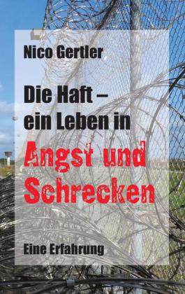 Die Haft - ein Leben in Angst und Schrecken