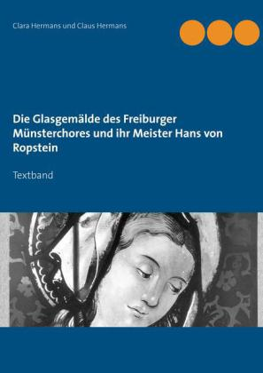 Die Glasgemälde des Freiburger Münsterchores und ihr Meister Hans von Ropstein