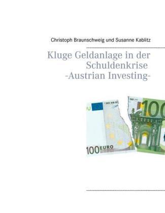 Kluge Geldanlage in der Schuldenkrise -Austrian Investing-