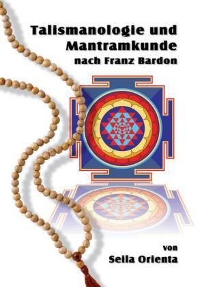 Talismanologie und Mantramkunde nach Franz Bardon