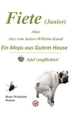 Fiete (Junior) alias Alex vom Kaiser-Wilhelm-Kanal Ein Mops aus gutem Hause Adel verpflichtet