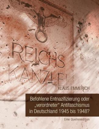 """Befohlene Entnazifizierung oder """"verordneter"""" Antifaschismus in Deutschland 1945 bis 1948?"""