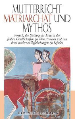 Mutterrecht, Matriarchat und Mythos