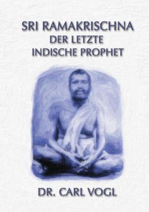 Sri Ramakrischna - der letzte indische Prophet