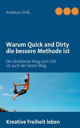 Warum Quick and Dirty die bessere Methode ist