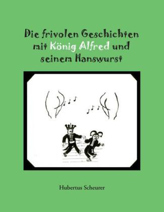 Die frivolen Geschichten mit König Alfred und seinem Hanswurst
