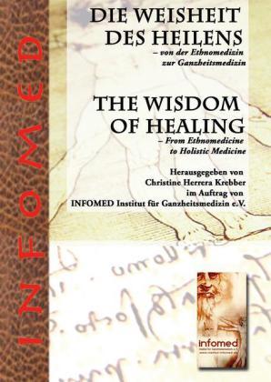 Die Weisheit des Heilens - Von der Ethnomedizin zur Ganzheitsmedizin