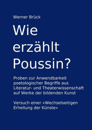 Wie erzählt Poussin? Proben zur Anwendbarkeit poetologischer Begriffe aus Literatur- und Theaterwissenschaft auf Werke der bildenden Kunst. Versuch einer