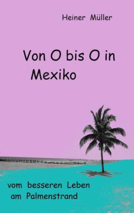 Von O bis O in Mexiko