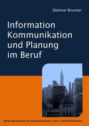 Information, Kommunikation und Planung im Beruf