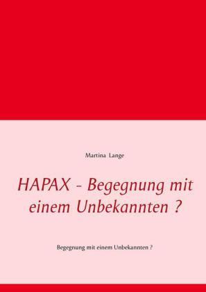 HAPAX - Begegnung mit einem Unbekannten ?