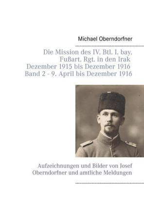 Die Mission des IV. Btl. I. bay. Fußart. Rgt. in den Irak Dezember 1915 bis Dezember 1916 - Band 2 9. April 1916 bis Dezember